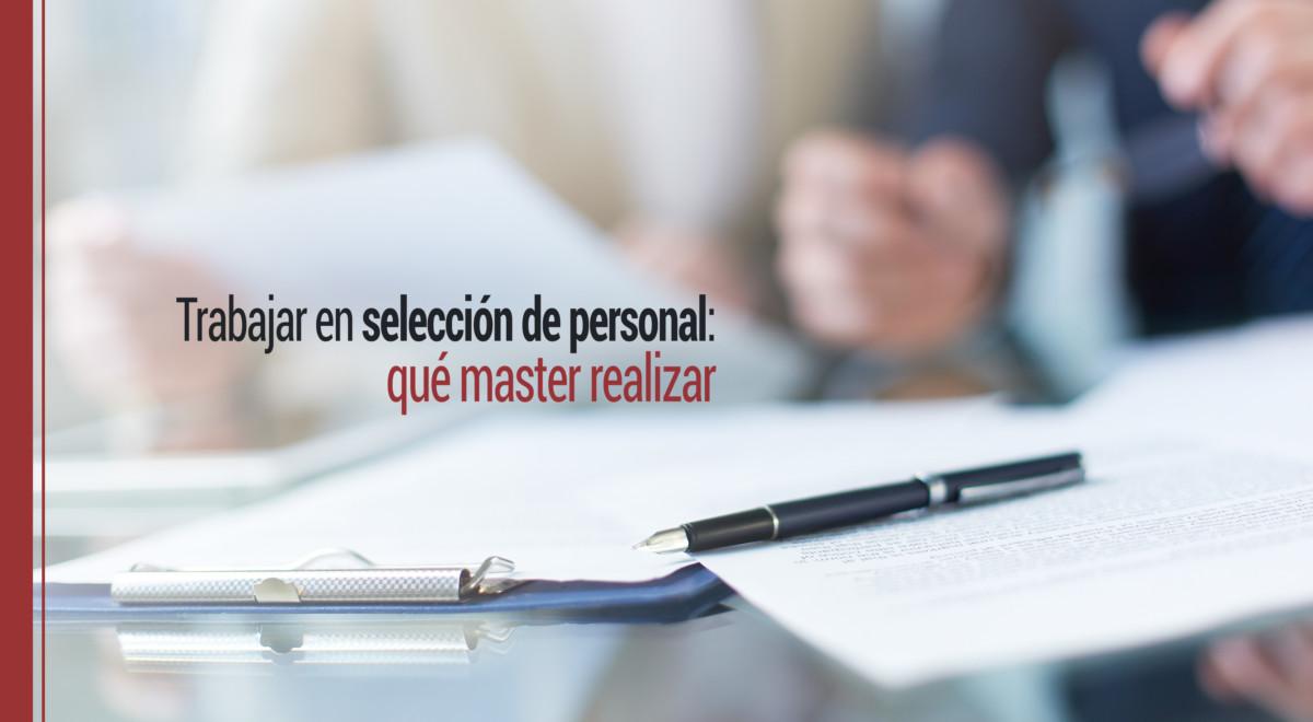 trabajar-seleccion-de-personal-que-master-realizar Trabajar en selección de personal: qué master realizar