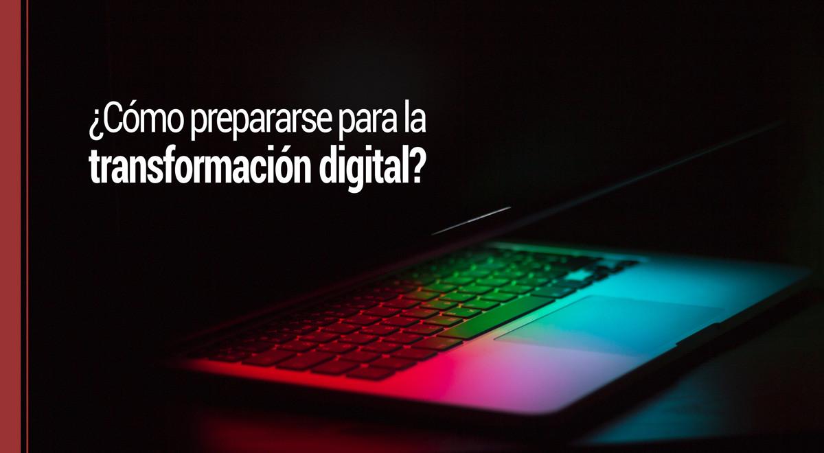como-prepararse-transformacion-digital ¿Cómo prepararse para la transformación digital?