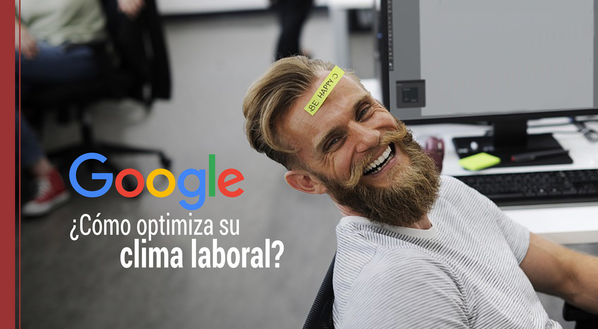 google-como-optimiza-clima-laboral ¿Cómo optimiza Google su clima laboral?