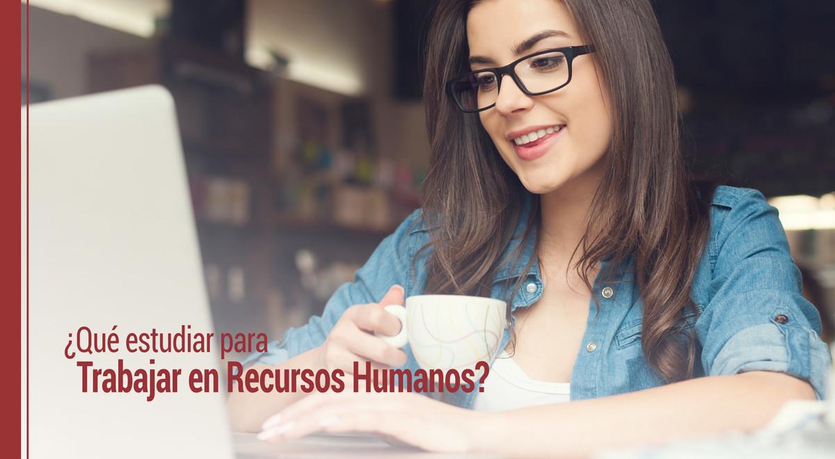 que-estudiar-para-trabajar-recursos-humanos ¿Qué hay que estudiar para trabajar en RRHH?