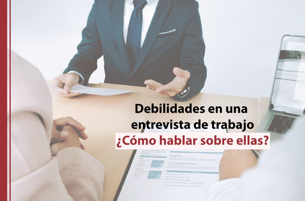 Debilidades-entrevista-trabajo Debilidades en una entrevista de trabajo: cómo hablar sobre ellas
