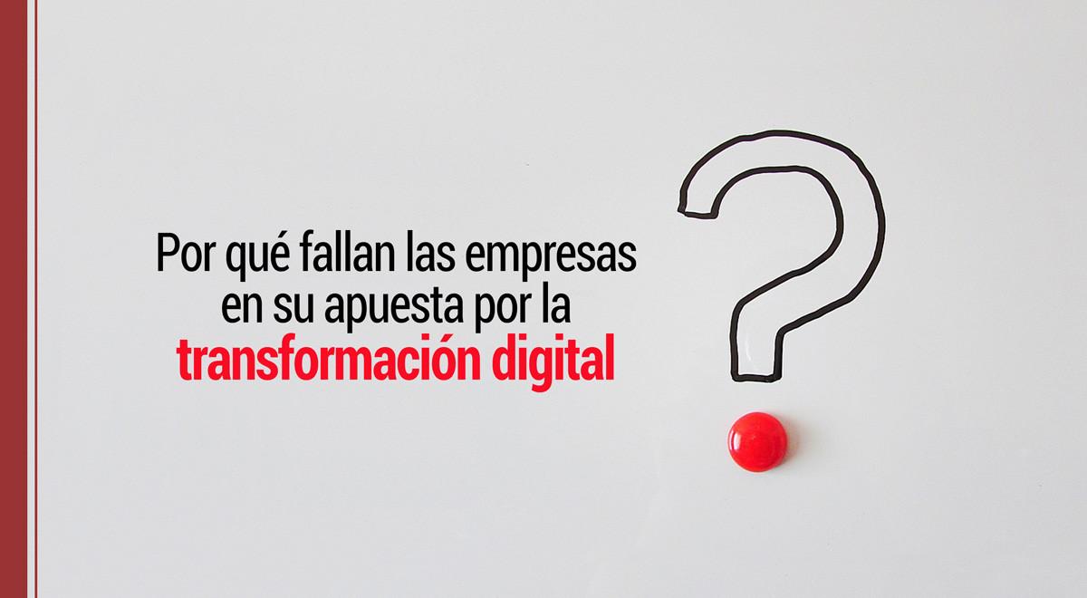 por-que-fallan-empresas-transformacion-digital ¿Por qué fallan las empresas en su apuesta de transformación digital?