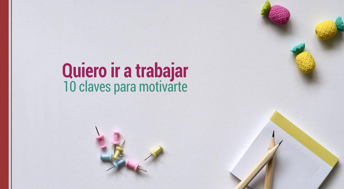 quiero-ir-a-trabajar-10-claves-motivarte Quiero ir a trabajar: 10 claves para motivarte