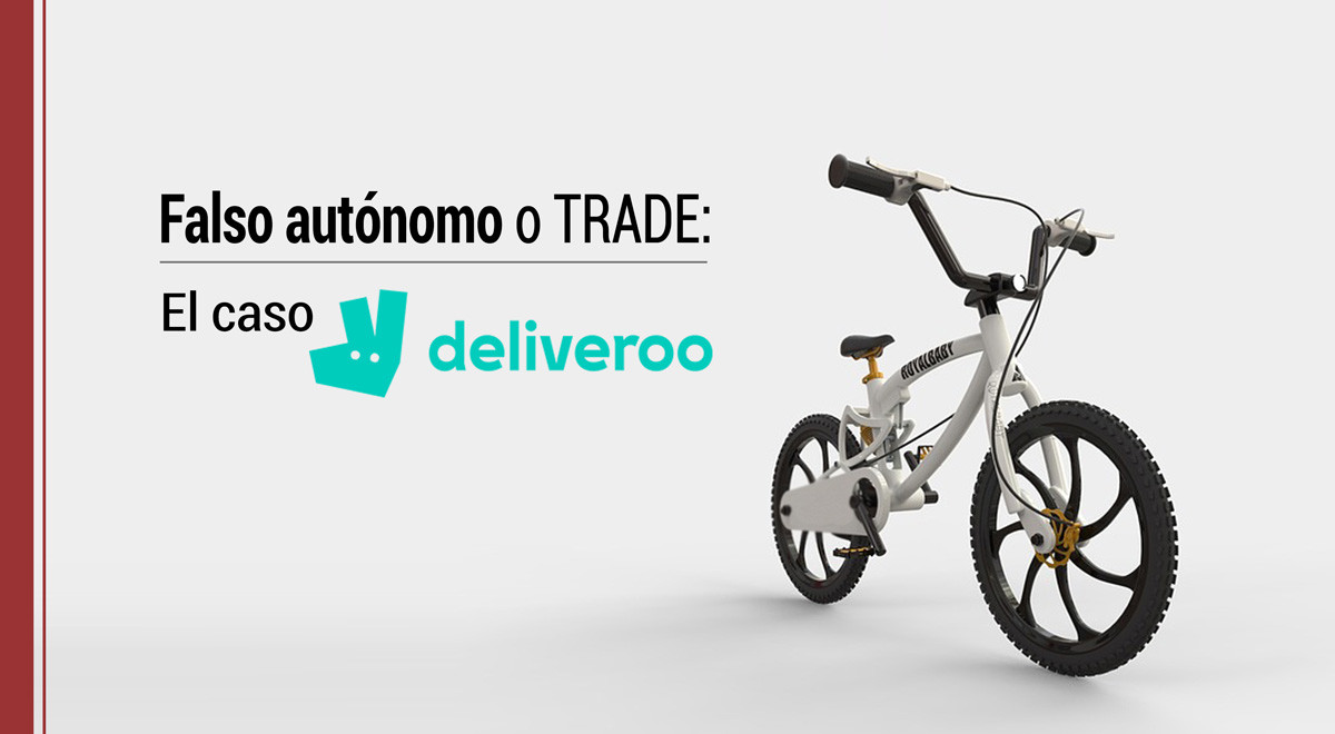 falso-autonomo-trade-caso-deliveroo Falso autónomo o TRADE: el caso Deliveroo