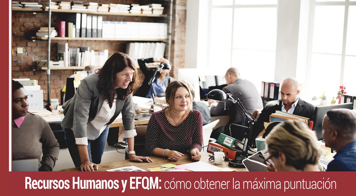 recursos-humanos-efqm-maxima-puntuacion Recursos Humanos y EFQM: cómo obtener la máxima puntuación