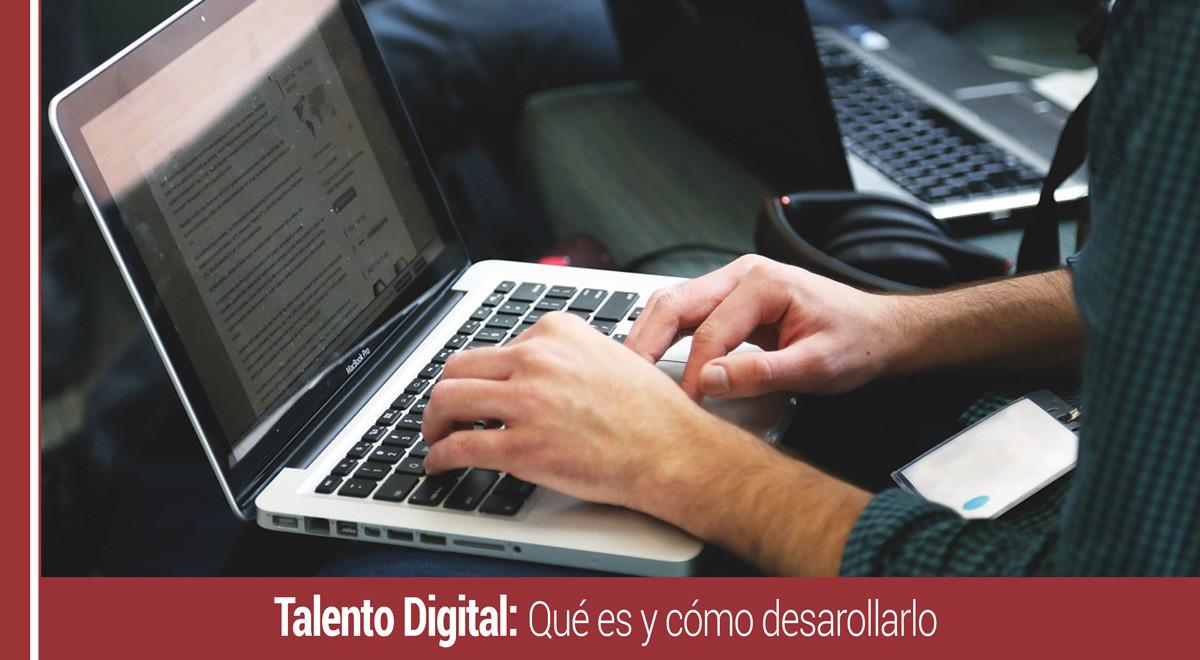 talento-digital-que-es-como-desarrollarlo Talento Digital: qué es y cómo desarrollarlo