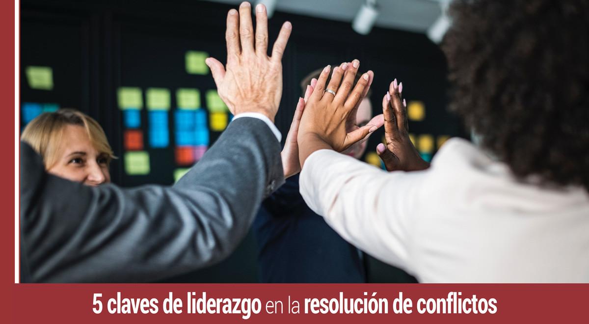 5-claves-liderazgo-resolucion-conflictos 5 claves de liderazgo en la resolución de conflictos