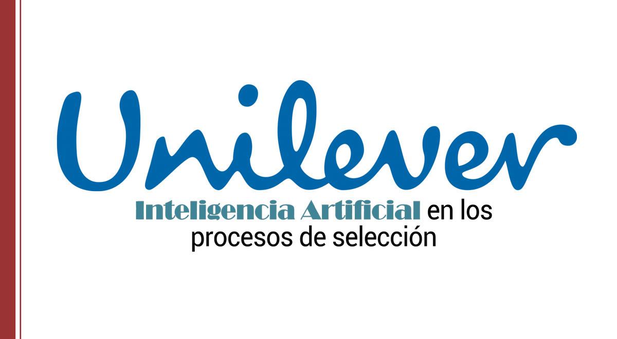 inteligencia-artificial-seleccion-unilever-1 Inteligencia artificial en los procesos de selección: el caso Unilever