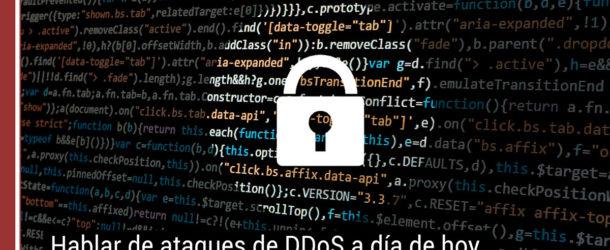 Hablar de ataques de DDoS a día de hoy