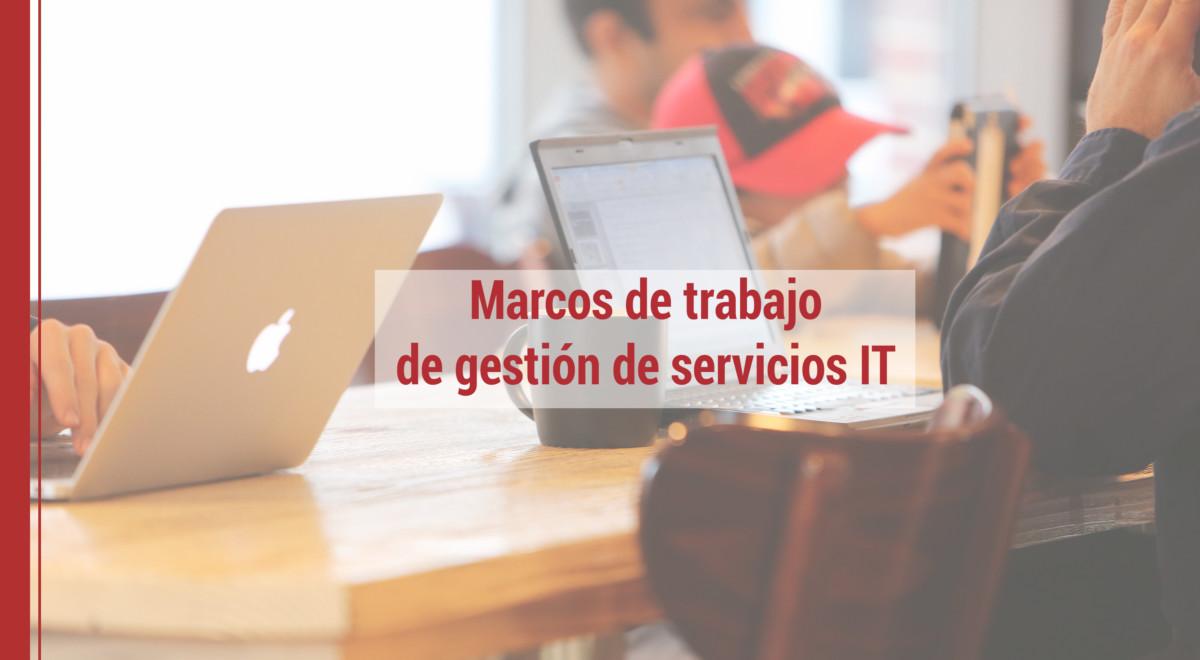 gestion-servicios-IT Marcos de trabajo de gestión de servicios IT