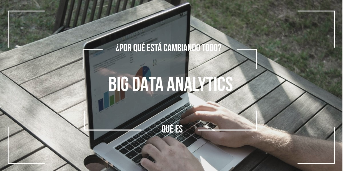 big-data-analytics Qué es Big Data Analytics y por qué está cambiando todo