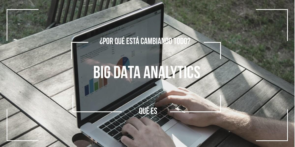 Qué es Big Data Analytics y por qué está cambiando todo