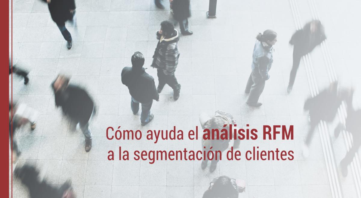 rfm-recesion-frecuencia-analisis-monetario-big-data El RFM (Recesión, Frecuencia, Análisis Monetario) en la era del Big Data