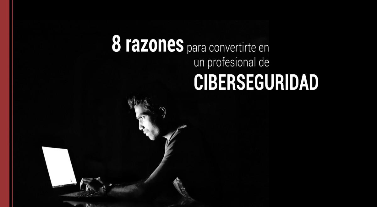 8-razones-convertirte-profesional-ciberseguridad 8 razones para convertirte en un profesional de ciberseguridad