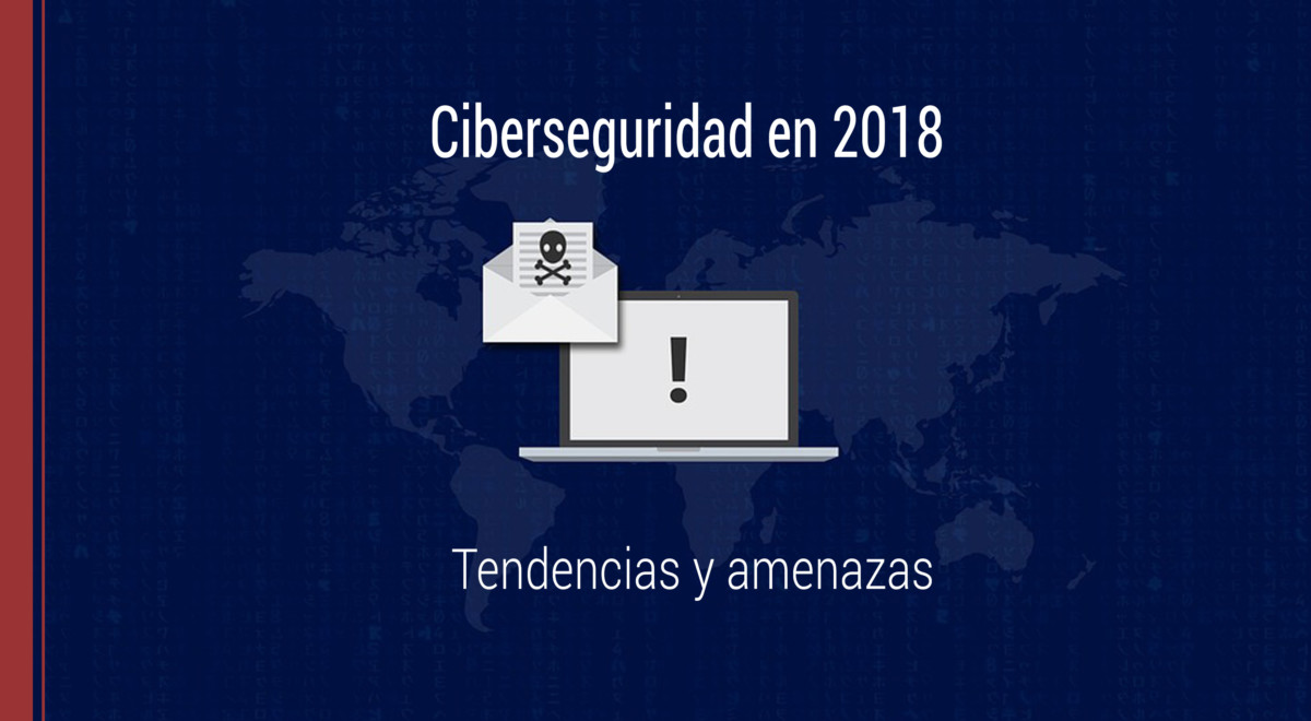 ciberseguridad-2018-tendencias-amenazas Ciberseguridad en 2018: tendencias y amenazas