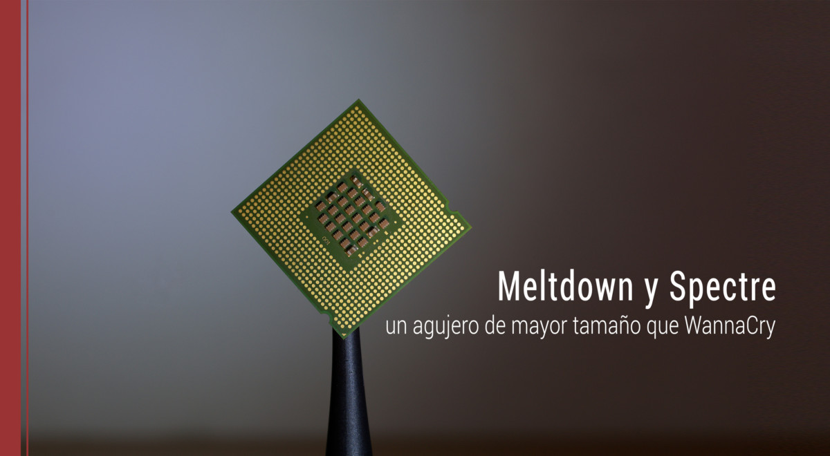 meltdown-spectre-agujero-mayor-wannacry Meltdown y Spectre, un agujero de mayor tamaño que WannaCry