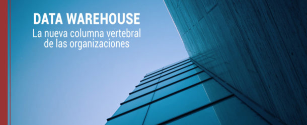 data-warehouse-columna-organizaciones-610x250 Data Warehouse, la nueva columna vertebral de las organizaciones