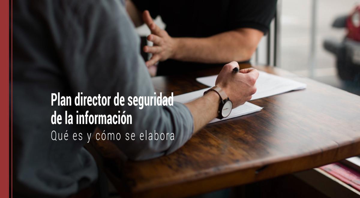 plan-director-de-seguridad-de-la-informacion Plan director de seguridad de la información: qué es y cómo se elabora