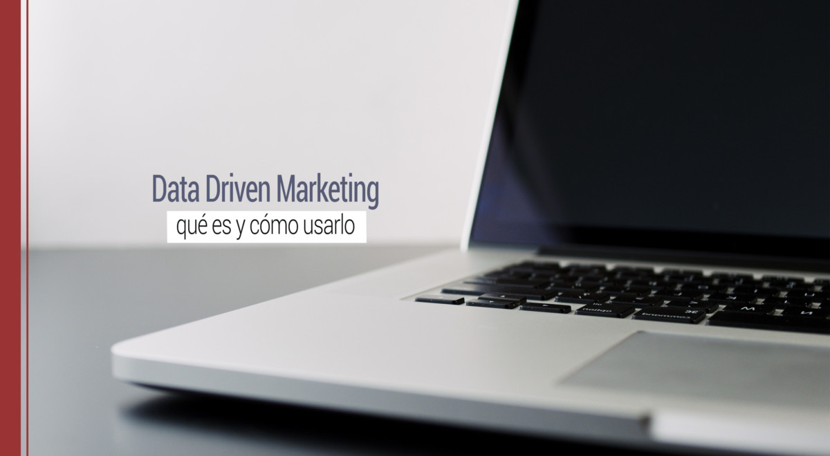 data-driven-marketing-que-es Data Driven Marketing: qué es y cómo usarlo