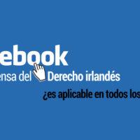facebook-defensa-derecho-irlandes-paises-200x200 Facebook y la defensa del Derecho irlandés ¿es aplicable en otros países?