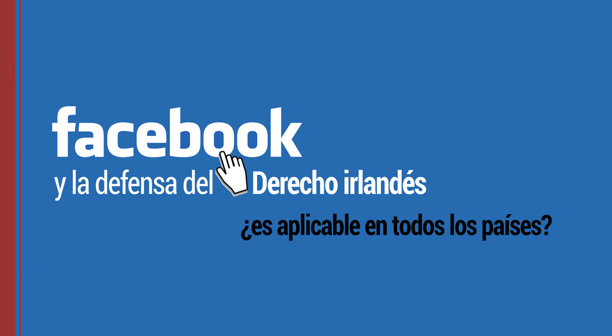 facebook-defensa-derecho-irlandes-paises Facebook y la defensa del Derecho irlandés ¿es aplicable en otros países?