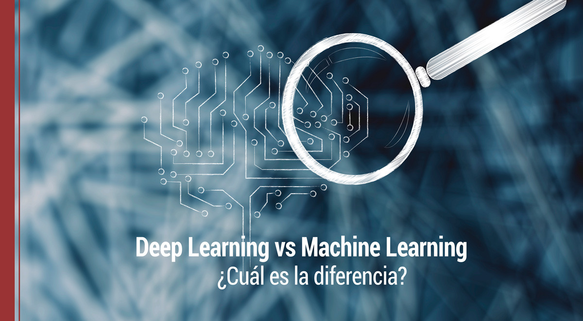 Deep Learning vs Machine Learning ¿cuál es la diferencia?